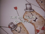 The Milkman Cometh