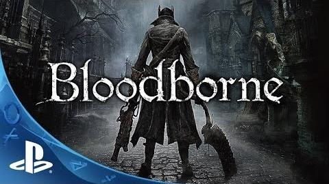 Bloodborne Debut Trailer Face Your Fears PlayStation 4 Action RPG