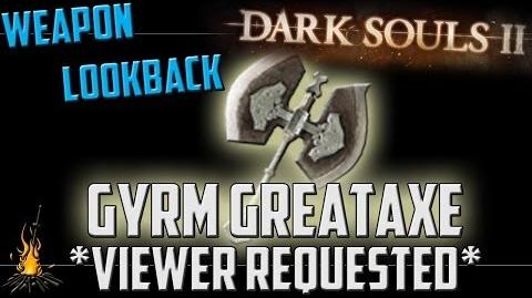 *Viewer Requested* Gyrm Greataxe - Weapon Lookback (Updated Thoughts On An Old Weapon Showcase)