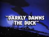 Darkly Dawns the Duck