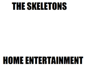 The Skeletons Home Entertainment