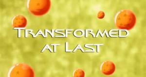 Transformed at Last