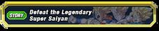 Defeat the Legendary Super Saiyan