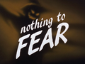 Nothing To Fear-Title Card.png