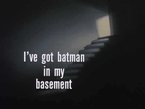 Image result for i've got batman in my basement title card
