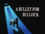 A Bullet For Bullock-Title Card