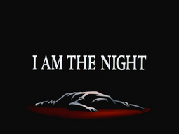 I Am the Night-Title Card
