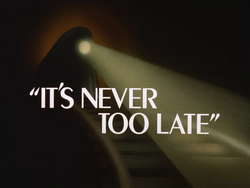 It's Never Too Late-Title Card