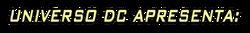 Logo Universo DC Apresenta