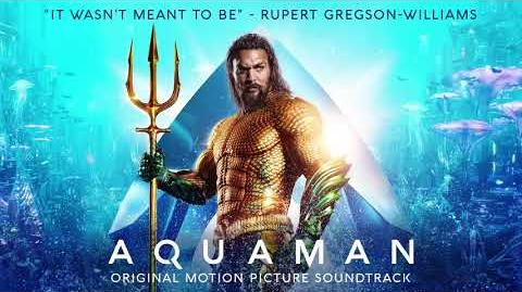 It Wasn't Meant To Be - Aquaman Soundtrack - Rupert Gregson-Williams Official Video