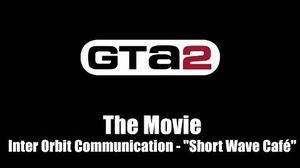 "GTA 2 (GTA II) - The Movie Inter Orbit Communication - ""Short Wave Café"""