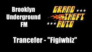 """GTA 1 (GTA I) - Brooklyn Underground FM Trancefer - """"Figiwhiz"""""""