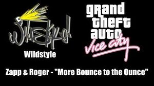 "GTA Vice City - Wildstyle Zapp & Roger - ""More Bounce to the Ounce"""