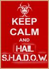 Keep Calm & Hail SHADOW