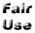 """""""Fair Use"""""""