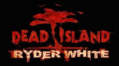 Dead Island Ryder White DLC Trailer HD