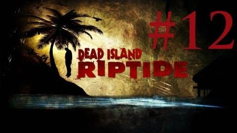 Dead Island Riptide Gameplay Walkthrough - Chapter 7 The Crossing