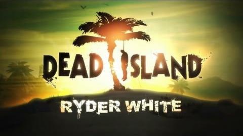 Dead Island Ryder White DLC Trailer