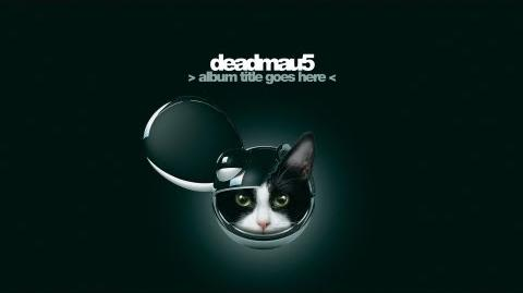 Deadmau5 - Album Title Goes Here Continuous Mix in right Order