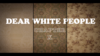 DearWhitePeople Chapter10