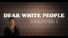 DearWhitePeople Chapter01