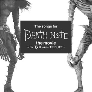 <i>The songs for DEATH NOTE the movie 〜the Last name TRIBUTE〜</i>