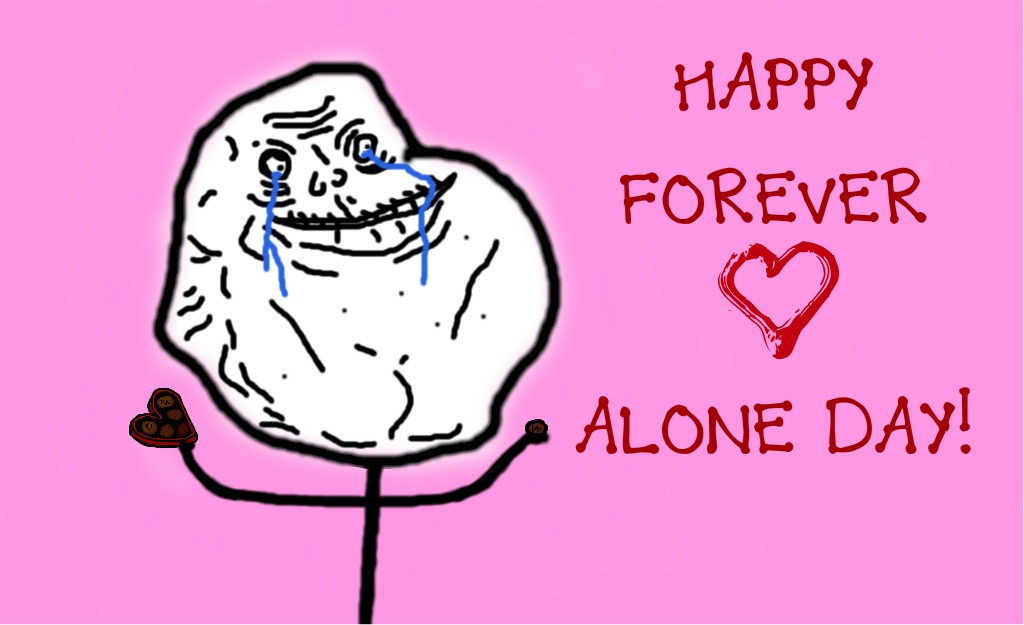 happy forever alone day by akaruininja d5uy7r6jpg - Forever Alone Valentines Day