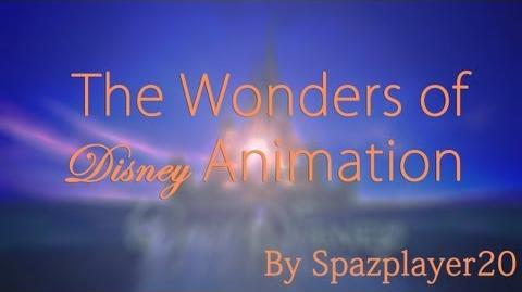 """The Wonders of Disney Animation"" - Spazplayer20"