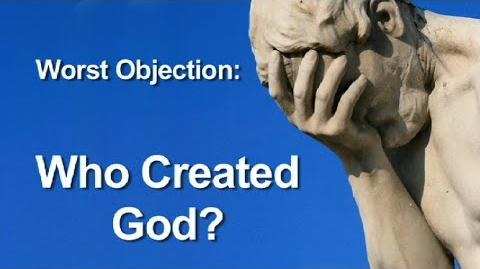 Worst Objection to Theism Who Created God?