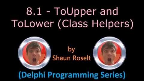 Delphi Programming Series. 8.1 - ToUpper and ToLower (Class Helpers)
