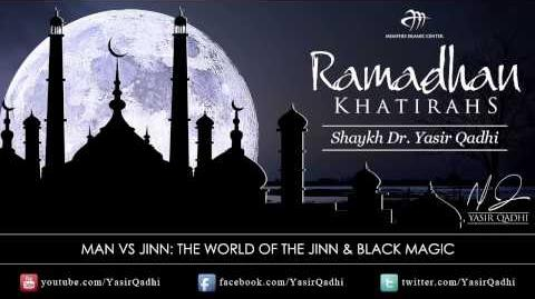 Ramadan Khatirah The World of the Jinn & Black Magic - Dr. Yasir Qadhi 15th August 2011