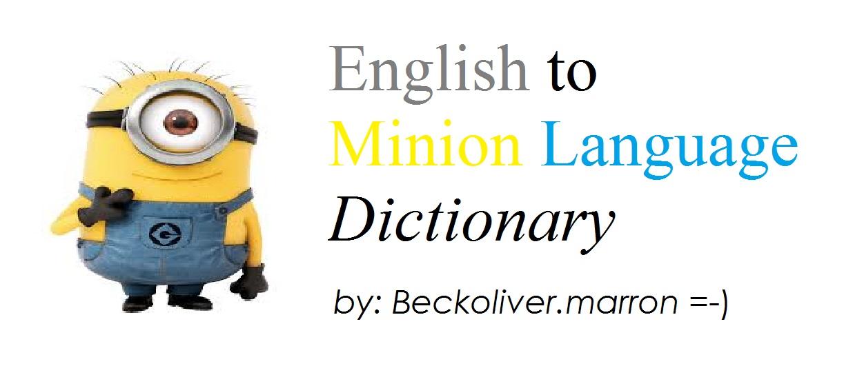 User blog:Beckoliver marron/OFFICIAL: English to Minion Language
