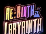 Re:Birth Labyrinith
