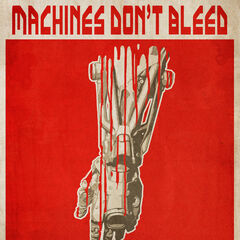 Плакат «Machines Don't Bleed»
