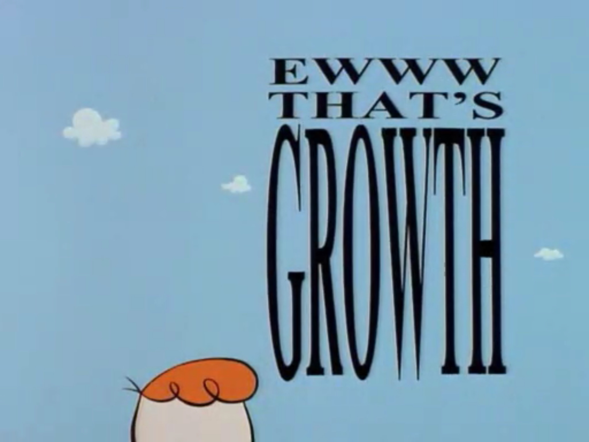 Ewwthatsgrowth