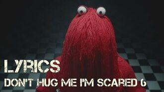 Don't Hug Me I'm Scared 6 - Lyrics