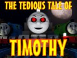 The Tedious Tale of Timothy
