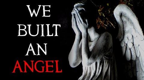 """We Built An Angel"" Creepypasta"