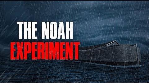 """The Noah Experiment"" Creepypasta"