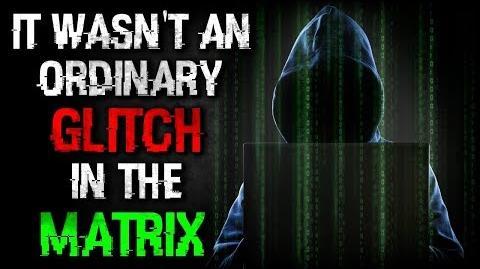 """It Wasn't an Ordinary Glitch in the Matrix"" Creepypasta"
