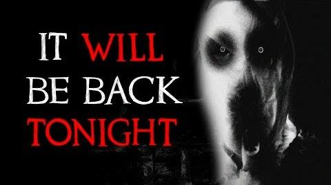 """It Will Be Back Tonight"" Creepypasta"
