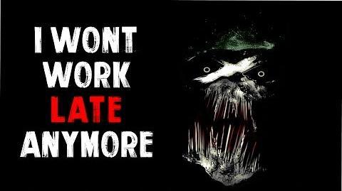 """I Won't Work Late Anymore"" Creepypasta"
