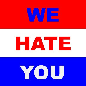 We hate you