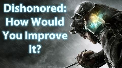 Dishonored - How Would You Improve It?