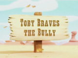 Toby Braves the Bully