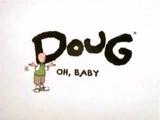 Doug: Oh, Baby