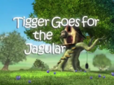 Tigger Goes for the Jagular