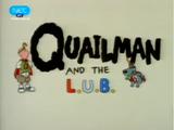 Quailman and the L.U.B.