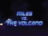 Miles vs. The Volcano
