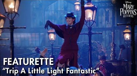 """Trip A Little Light Fantastic"" Featurette Mary Poppins Returns"